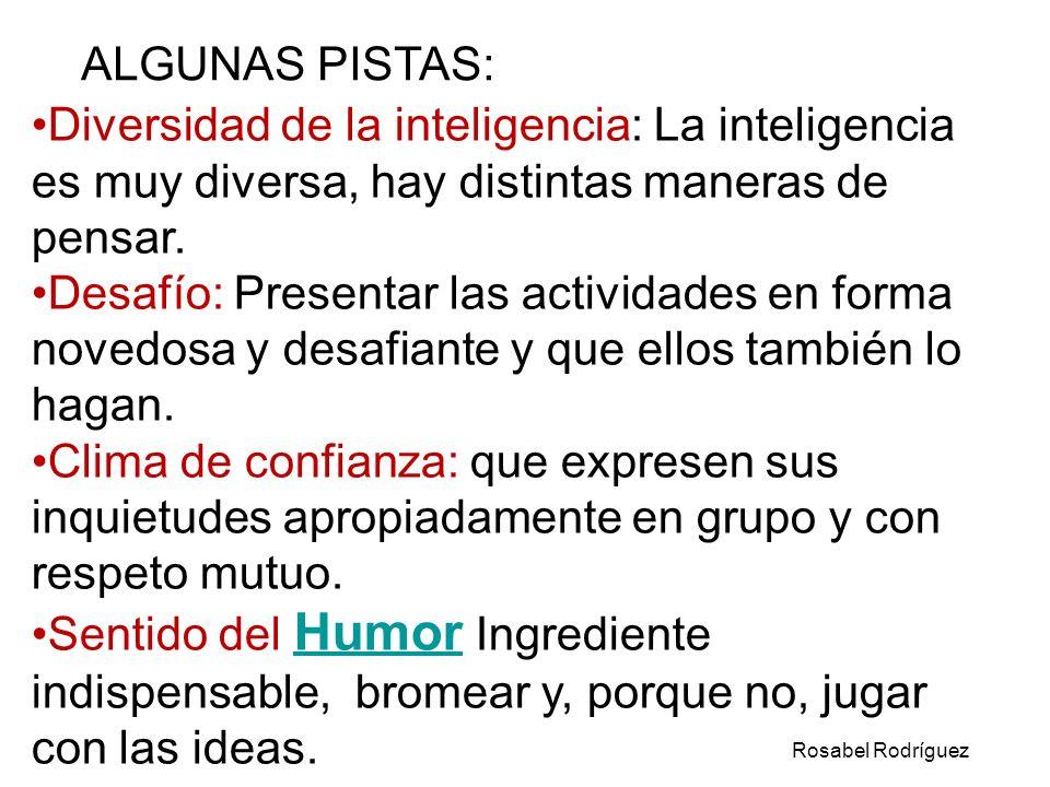 ALGUNAS PISTAS:Diversidad de la inteligencia: La inteligencia es muy diversa, hay distintas maneras de pensar.