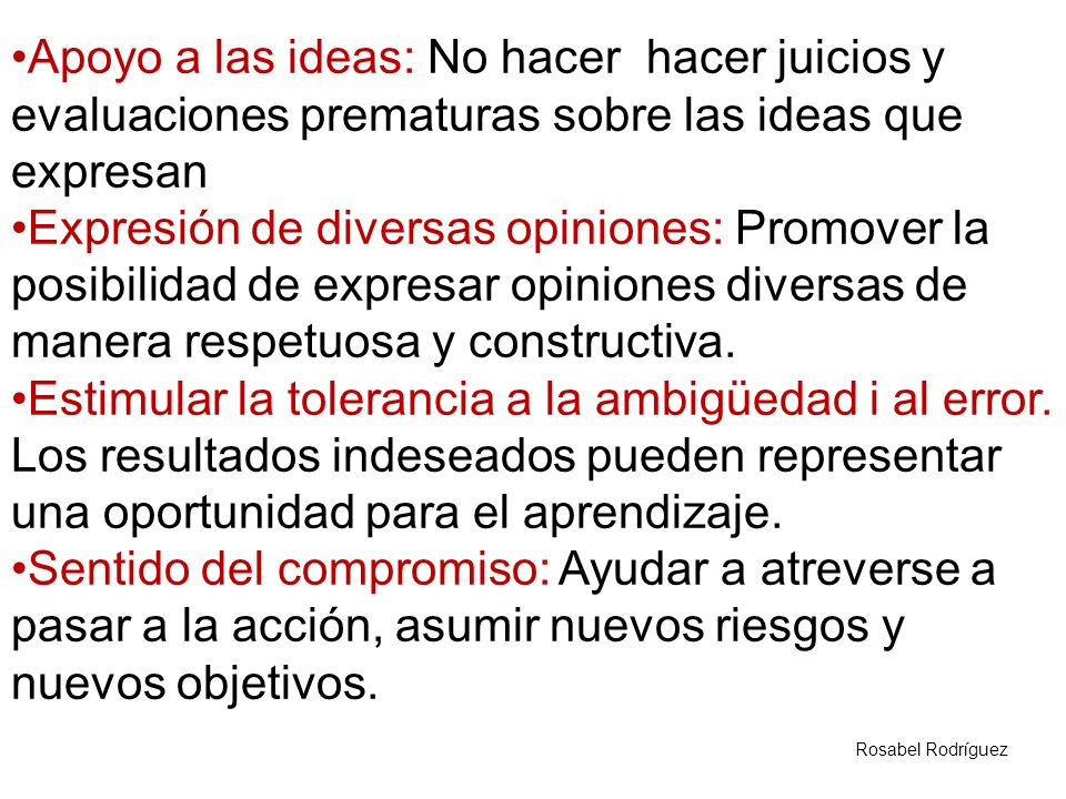 Apoyo a las ideas: No hacer hacer juicios y evaluaciones prematuras sobre las ideas que expresan