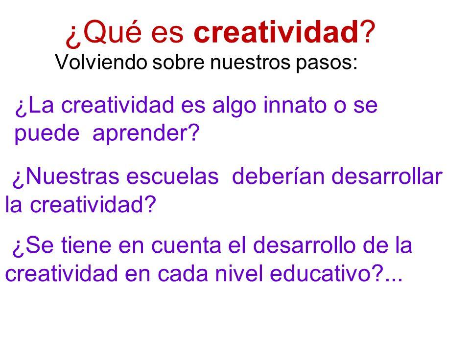 ¿Qué es creatividad Volviendo sobre nuestros pasos: ¿Nuestras escuelas deberían desarrollar la creatividad