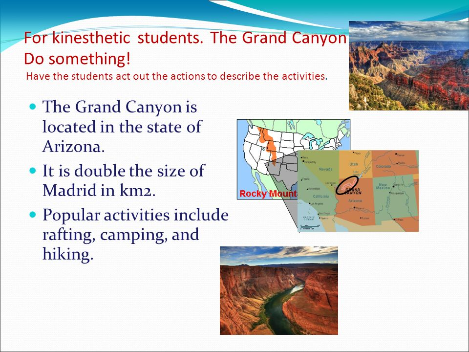 For kinesthetic students. The Grand Canyon Do something