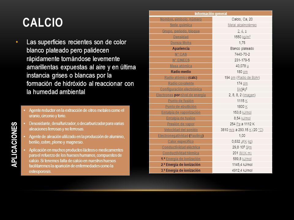 Calcio Información general. Nombre, símbolo, número. Calcio, Ca, 20. Serie química. Metal alcalinotérreo.