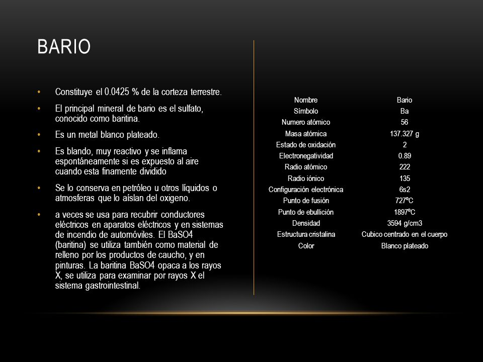 BARIO Constituye el 0.0425 % de la corteza terrestre.