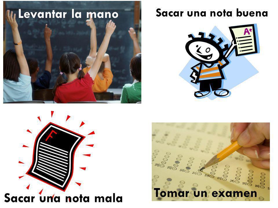 Levantar la mano Tomar un examen Sacar una nota mala