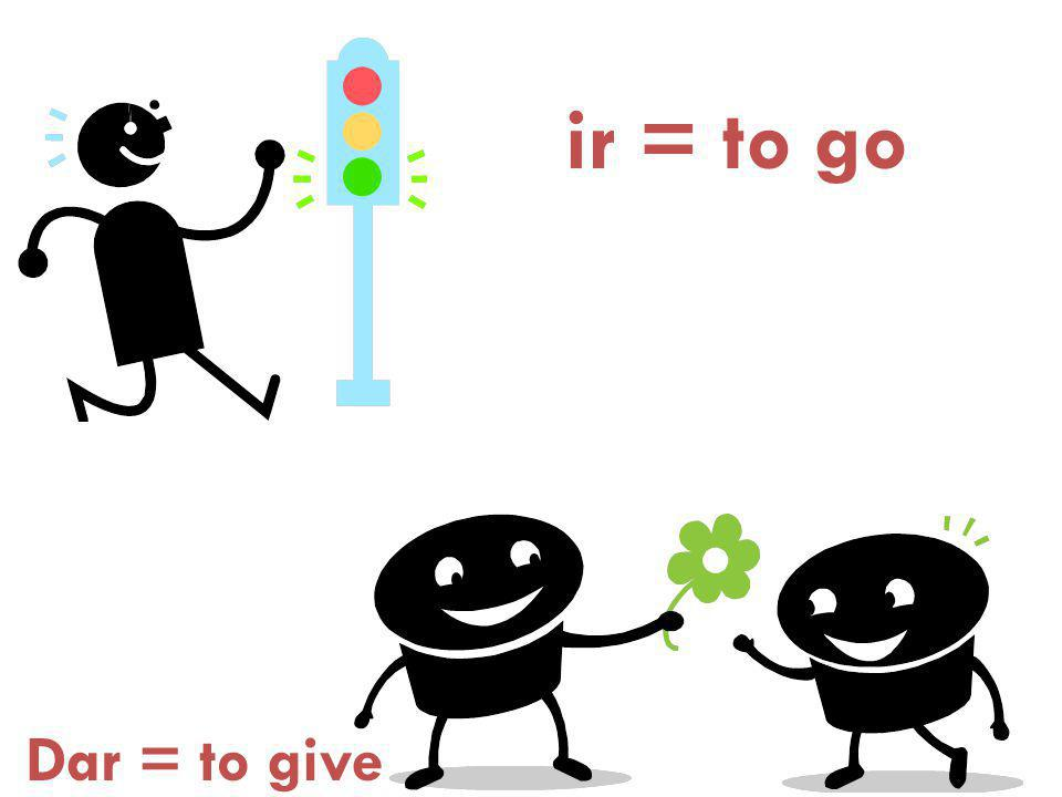 ir = to go Dar = to give