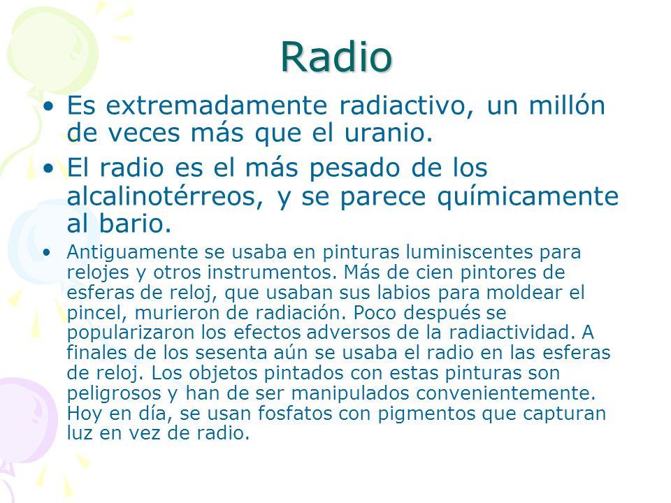 Radio Es extremadamente radiactivo, un millón de veces más que el uranio.