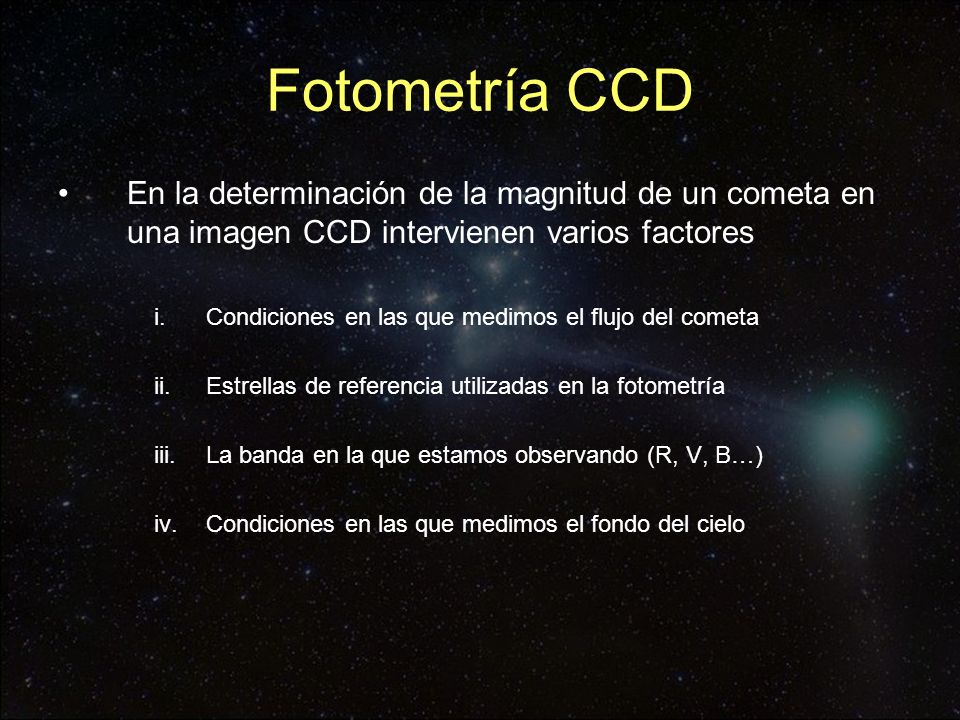 Fotometría CCD En la determinación de la magnitud de un cometa en una imagen CCD intervienen varios factores.