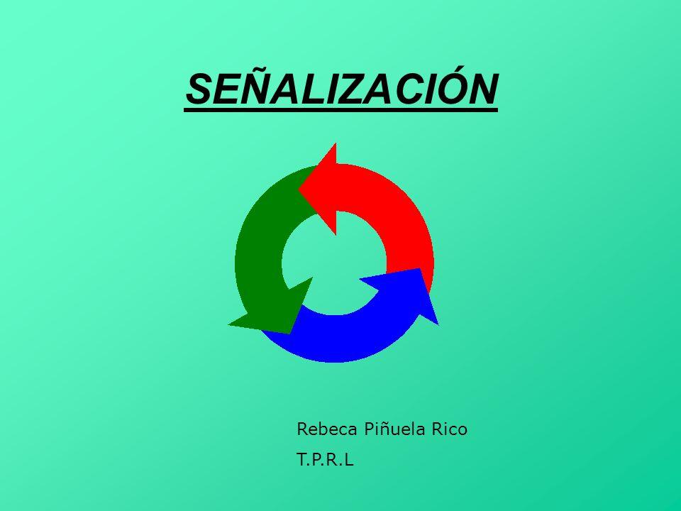 SEÑALIZACIÓN Rebeca Piñuela Rico T.P.R.L