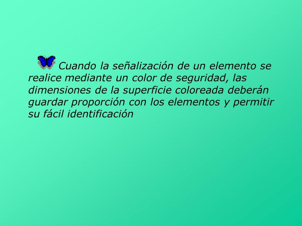 Cuando la señalización de un elemento se realice mediante un color de seguridad, las dimensiones de la superficie coloreada deberán guardar proporción con los elementos y permitir su fácil identificación