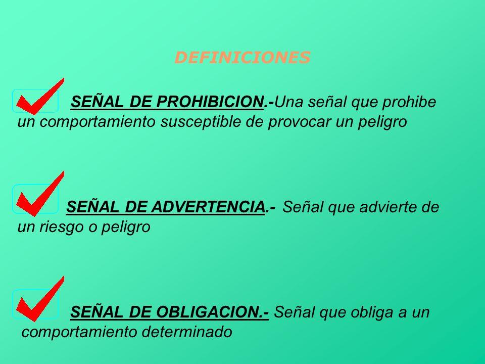 DEFINICIONES SEÑAL DE PROHIBICION.-Una señal que prohibe un comportamiento susceptible de provocar un peligro.