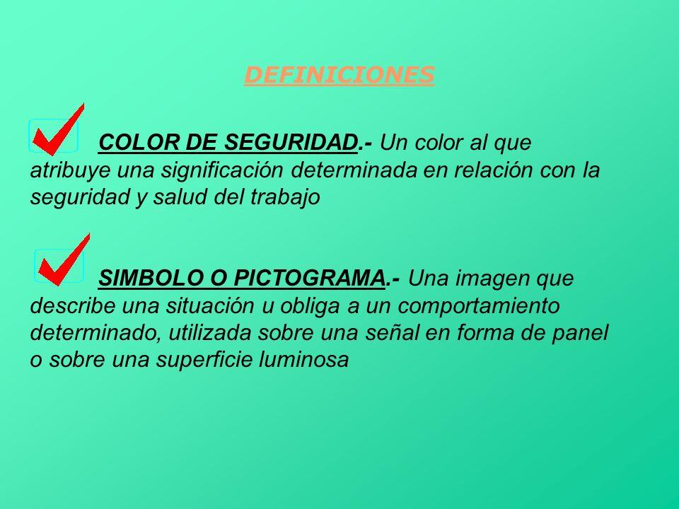 DEFINICIONESCOLOR DE SEGURIDAD.- Un color al que atribuye una significación determinada en relación con la seguridad y salud del trabajo.