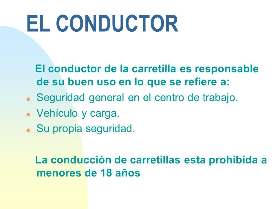 EL CONDUCTOR El conductor de la carretilla es responsable de su buen uso en lo que se refiere a: Seguridad general en el centro de trabajo.