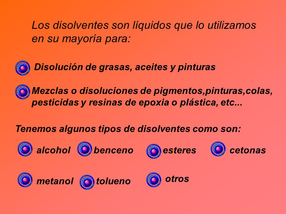 Los disolventes son líquidos que lo utilizamos en su mayoría para: