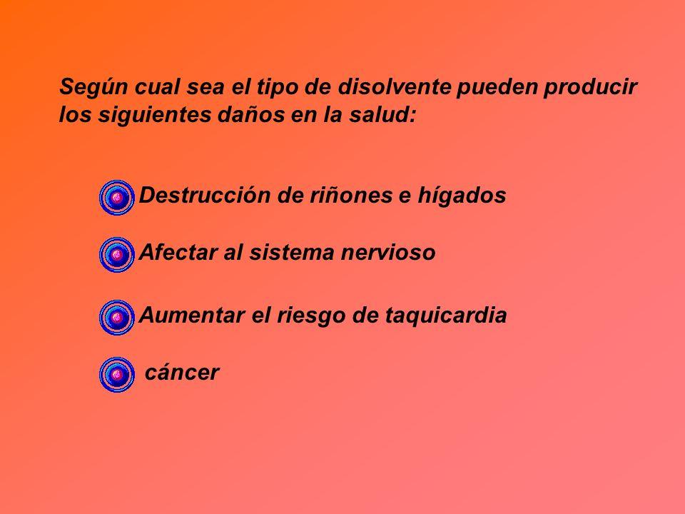 Según cual sea el tipo de disolvente pueden producir los siguientes daños en la salud: