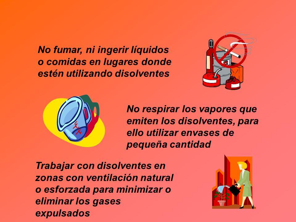 No fumar, ni ingerir líquidos o comidas en lugares donde estén utilizando disolventes