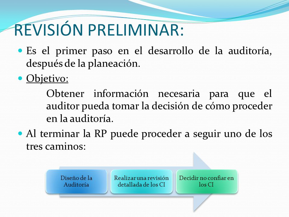 REVISIÓN PRELIMINAR: Es el primer paso en el desarrollo de la auditoría, después de la planeación. Objetivo:
