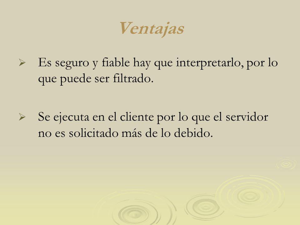 Ventajas Es seguro y fiable hay que interpretarlo, por lo que puede ser filtrado.