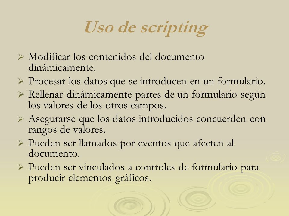 Uso de scripting Modificar los contenidos del documento dinámicamente.