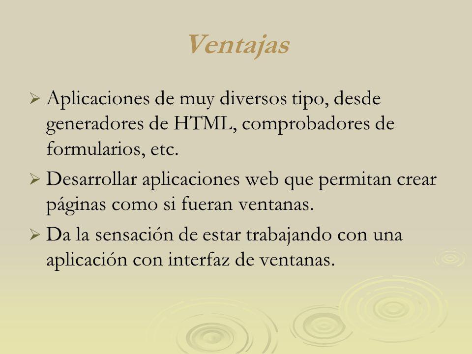 Ventajas Aplicaciones de muy diversos tipo, desde generadores de HTML, comprobadores de formularios, etc.
