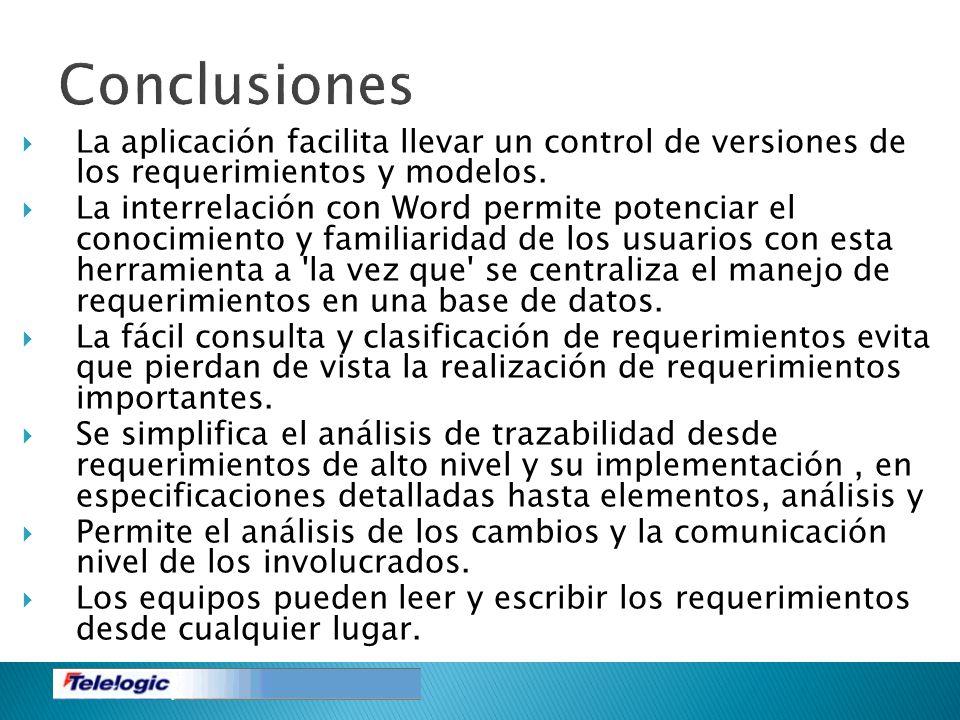 Conclusiones La aplicación facilita llevar un control de versiones de los requerimientos y modelos.