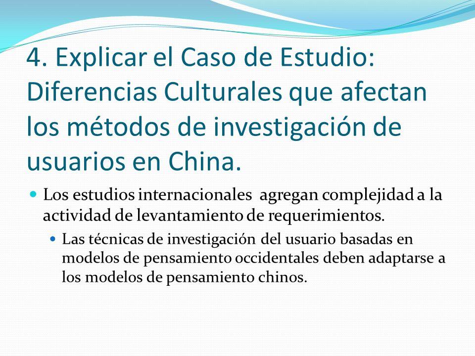 4. Explicar el Caso de Estudio: Diferencias Culturales que afectan los métodos de investigación de usuarios en China.