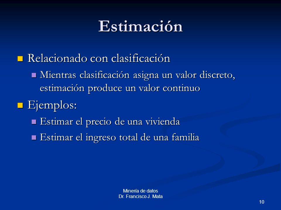 Estimación Relacionado con clasificación Ejemplos: