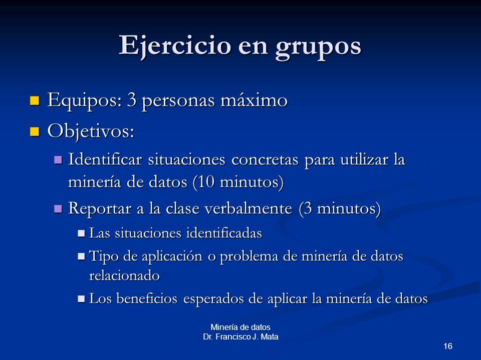 Ejercicio en grupos Equipos: 3 personas máximo Objetivos: