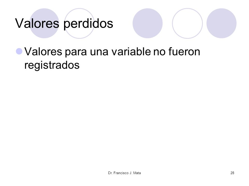 Valores perdidos Valores para una variable no fueron registrados