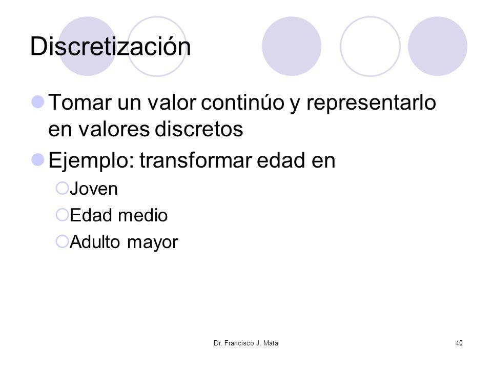 Discretización Tomar un valor continúo y representarlo en valores discretos. Ejemplo: transformar edad en.