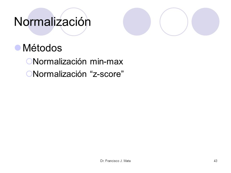 Normalización Métodos Normalización min-max Normalización z-score