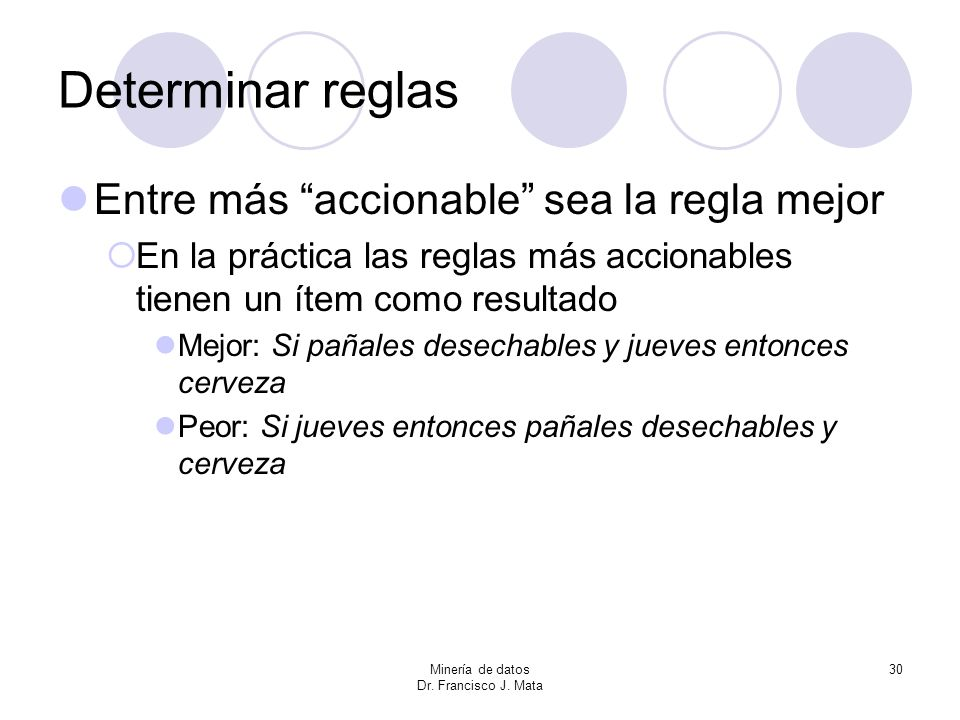 Determinar reglas Entre más accionable sea la regla mejor