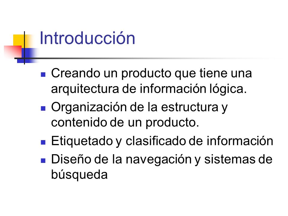 IntroducciónCreando un producto que tiene una arquitectura de información lógica. Organización de la estructura y contenido de un producto.
