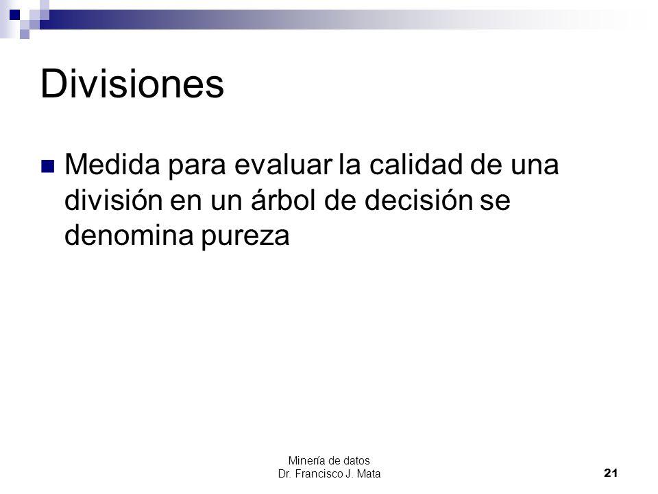 Divisiones Medida para evaluar la calidad de una división en un árbol de decisión se denomina pureza.