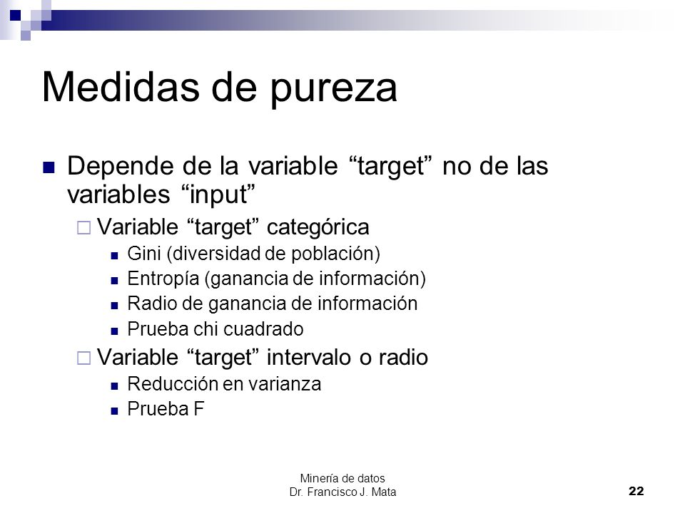 Medidas de pureza Depende de la variable target no de las variables input Variable target categórica.