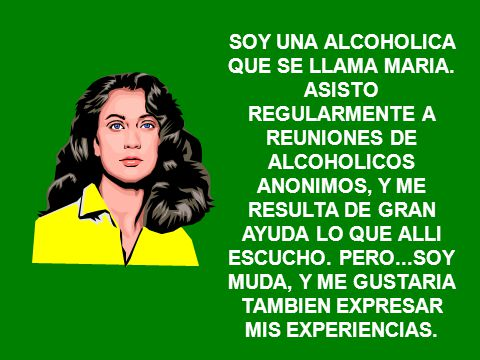 SOY UNA ALCOHOLICA QUE SE LLAMA MARIA.