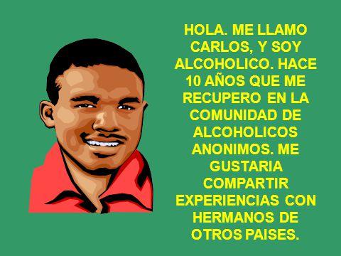 HOLA. ME LLAMO CARLOS, Y SOY ALCOHOLICO