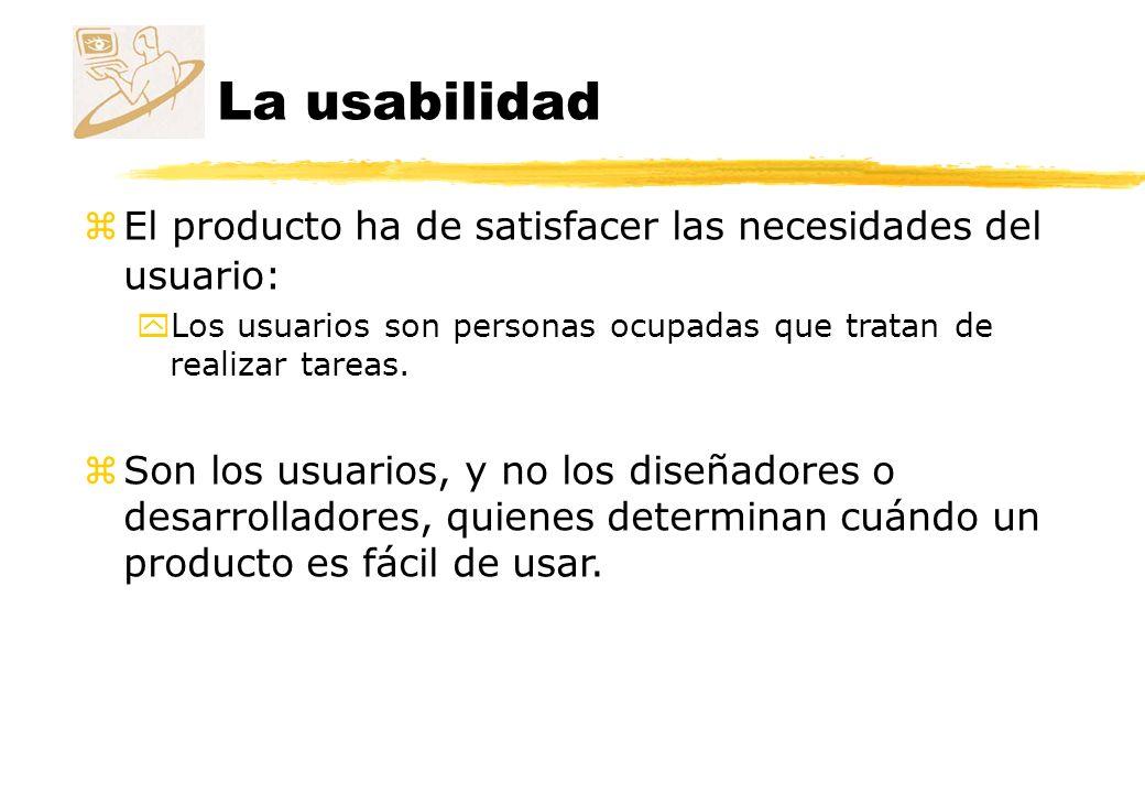 La usabilidad El producto ha de satisfacer las necesidades del usuario: Los usuarios son personas ocupadas que tratan de realizar tareas.