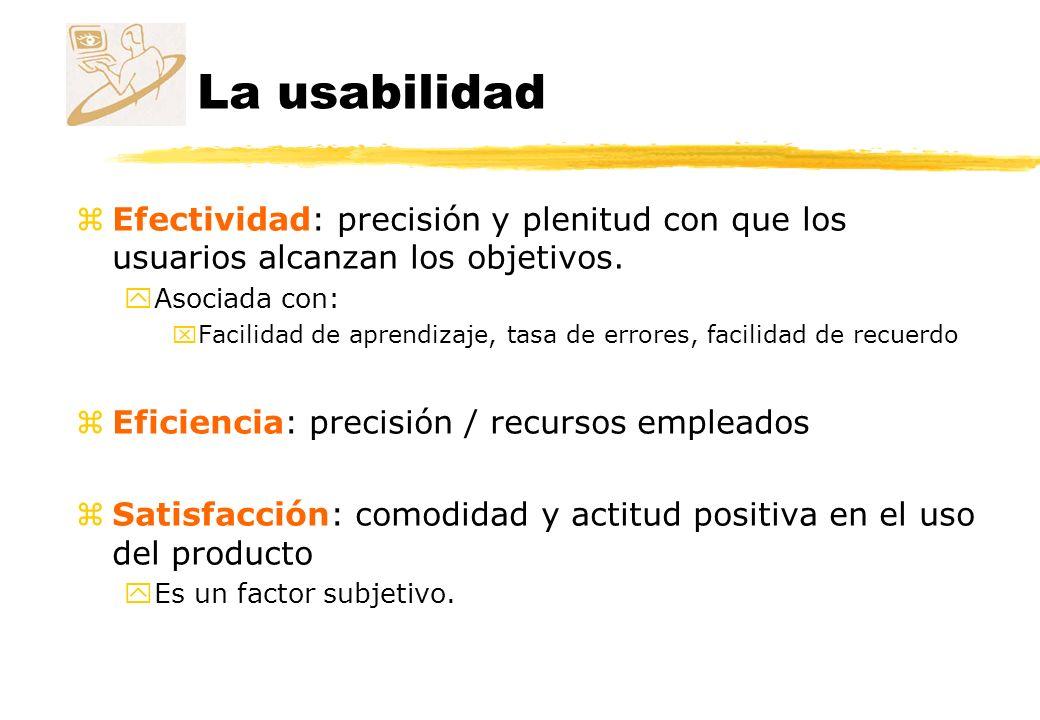 La usabilidad Efectividad: precisión y plenitud con que los usuarios alcanzan los objetivos. Asociada con: