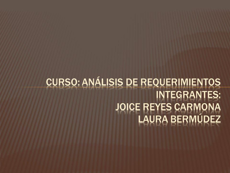 Curso: análisis de requerimientos Integrantes: Joice Reyes Carmona Laura bermúdez