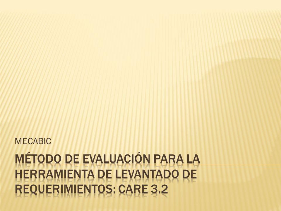 MECABIC Método de evaluación para la Herramienta de levantado de requerimientos: care 3.2