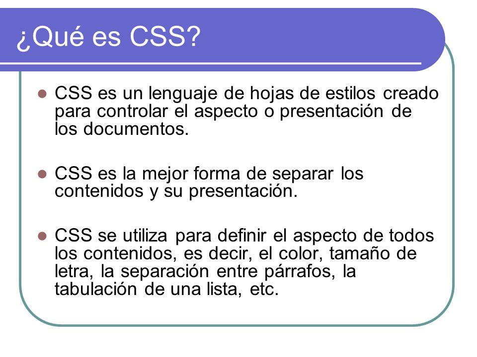¿Qué es CSS CSS es un lenguaje de hojas de estilos creado para controlar el aspecto o presentación de los documentos.