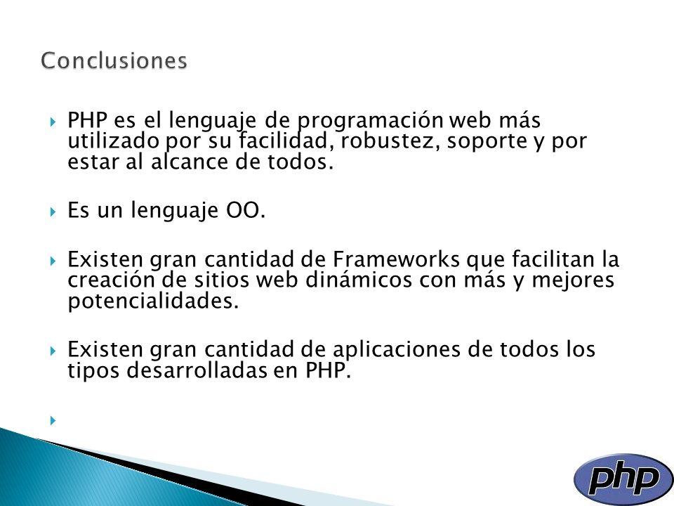 ConclusionesPHP es el lenguaje de programación web más utilizado por su facilidad, robustez, soporte y por estar al alcance de todos.