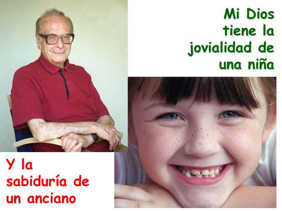 Mi Dios tiene la jovialidad de una niña Y la sabiduría de un anciano