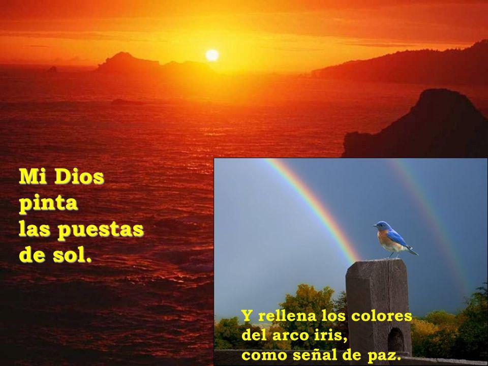 Mi Dios pinta las puestas de sol. Y rellena los colores del arco iris,