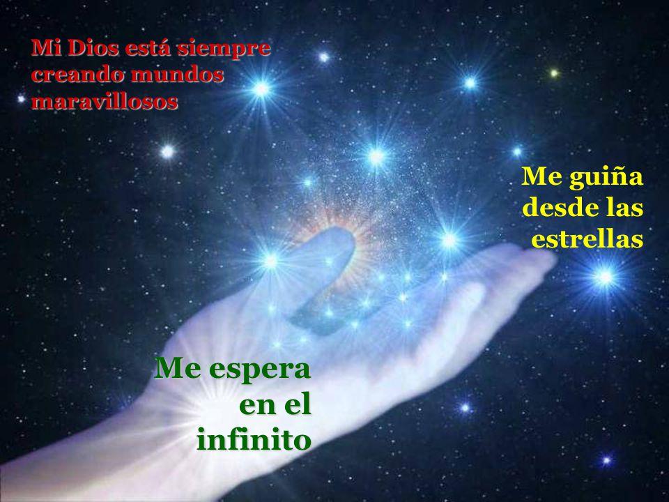 Me espera en el infinito Me guiña desde las estrellas