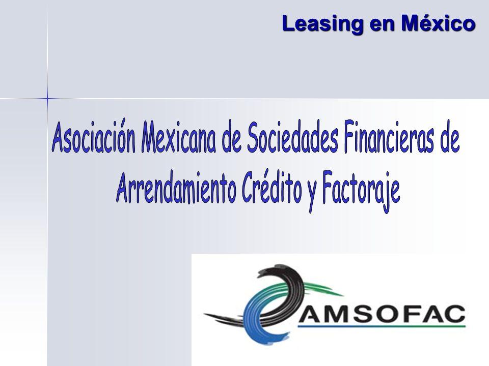 Leasing en México Asociación Mexicana de Sociedades Financieras de