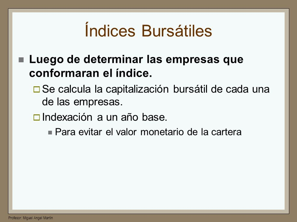Índices BursátilesLuego de determinar las empresas que conformaran el índice. Se calcula la capitalización bursátil de cada una de las empresas.