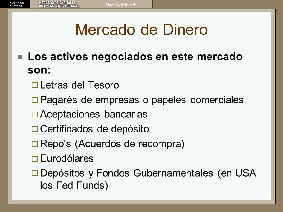 Mercado de Dinero Los activos negociados en este mercado son: