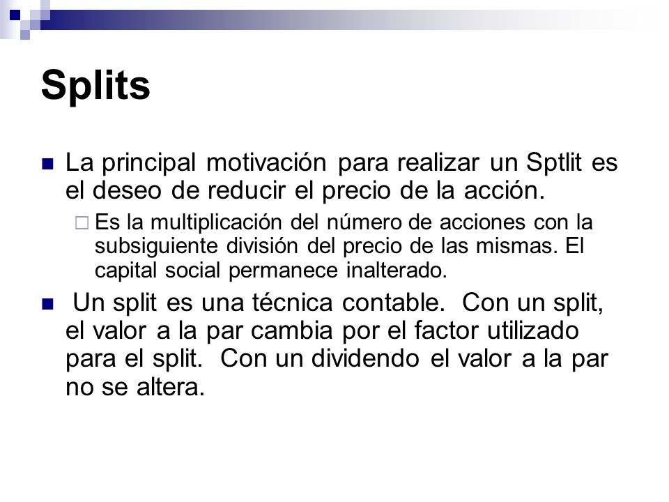 Splits La principal motivación para realizar un Sptlit es el deseo de reducir el precio de la acción.
