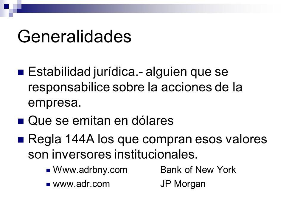 GeneralidadesEstabilidad jurídica.- alguien que se responsabilice sobre la acciones de la empresa. Que se emitan en dólares.