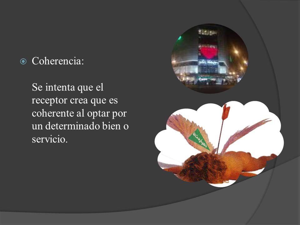 Coherencia: Se intenta que el receptor crea que es coherente al optar por un determinado bien o servicio.